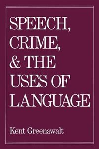 Book Speech, Crime, and the Uses of Language by Kent Greenawalt