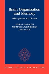 Book Brain Organization and Memory: Cells, Systems, and Circuits by James L. Mcgaugh