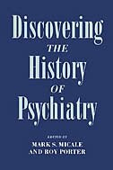 Book Discovering the History of Psychiatry by Mark S. Micale