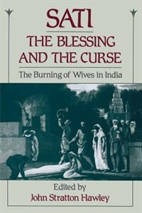 Book Sati, the Blessing and the Curse: The Burning of Wives in India by John Stratton Hawley