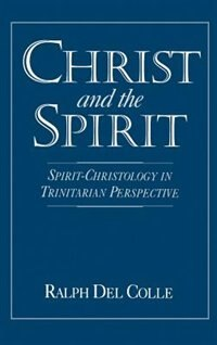 Book Christ and the Spirit: Spirit-Christology in Trinitarian Perspective by Ralph Del Colle