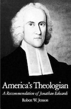 Americas Theologian: A Recommendation of Jonathan Edwards