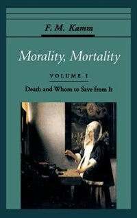 Morality, Mortality: Volume I: Death and Whom to Save from It: Morality Mortality V01