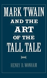 Book Mark Twain and the Art of the Tall Tale by Henry B. Wonham