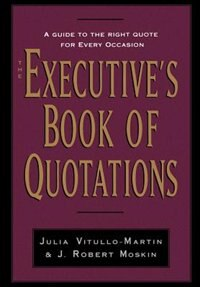 Book The Executives Book of Quotations by Julia Vitullo-Martin