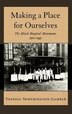 Making a Place for Ourselves: The Black Hospital Movement, 1920-1945 by Vanessa Northington Gamble