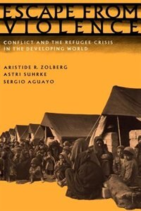 Book Escape from Violence: Conflict and the Refugee Crisis in the Developing World by Aristide R. Zolberg