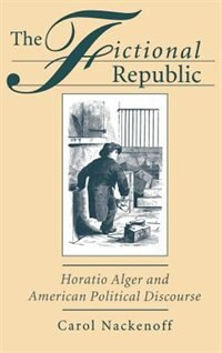 Book The Fictional Republic: Horatio Alger and American Political Discourse by Carol Nackenoff