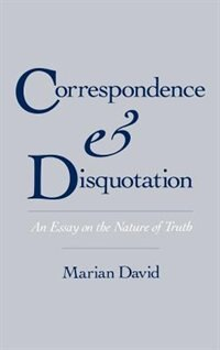 Book Correspondence and Disquotation: An Essay on the Nature of Truth by Marian David