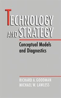 Book Technology and Strategy: Conceptual Models and Diagnostics by Richard A. Goodman