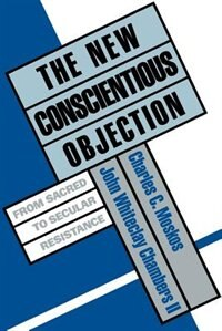 Book The New Conscientious Objection: From Sacred to Secular Resistance by Charles C. Moskos