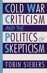 Book Cold War Criticism and the Politics of Skepticism by Tobin Siebers