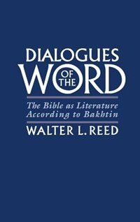 Book Dialogues of the Word: The Bible as Literature According to Bakhtin by Walter L. Reed