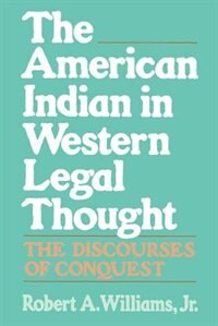Book The American Indian in Western Legal Thought: The Discourses of Conquest by Robert A. Williams
