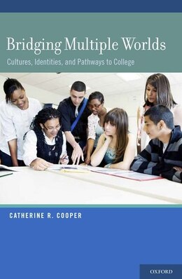 Book Bridging Multiple Worlds: Cultures, Identities, and Pathways to College by Catherine R. Cooper