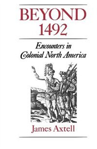 Book Beyond 1492: Encounters in Colonial North America by James Axtell