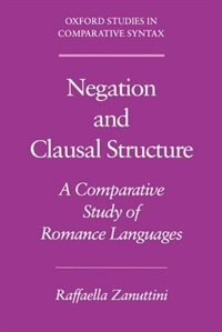 Book Negation and Clausal Structure: A Comparative Study of Romance Languages by Raffaella Zanuttini