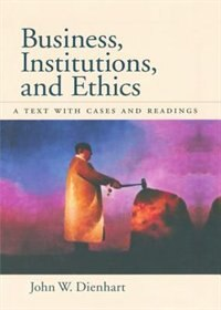 Book Business, Institutions, and Ethics: A Text with Cases and Readings by John W. Dienhart
