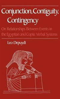 Book Conjunction, Contiguity, Contingency: On Relationships Between Events in the Egyptian and Coptic… by Leo Depuydt