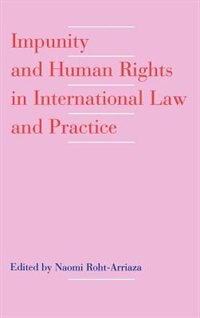 Book Impunity and Human Rights in International Law and Practice by Naomi Roht-Arriaza