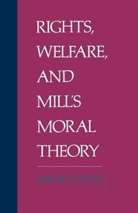 Book Rights, Welfare, and Mills Moral Theory by David Lyons