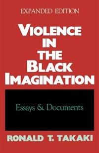 Book Violence in the Black Imagination: Essays and Documents by Ronald T. Takaki