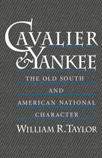Book Cavalier and Yankee: The Old South and American National Character by William R. Taylor