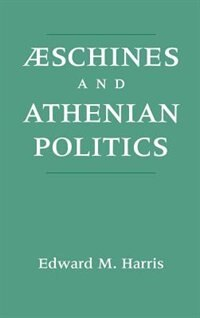 Book Aeschines and Athenian Politics by Edward M. Harris