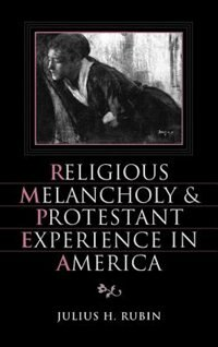 Book Religious Melancholy and Protestant Experience in America by Julius H. Rubin