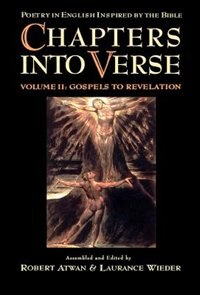 Book Chapters into Verse: Poetry in English Inspired by the Bible Volume 2: Gospels to Revelation by Robert Atwan