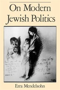 Book On Modern Jewish Politics by Ezra Mendelsohn