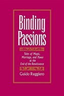 Book Binding Passions: Tales of Magic, Marriage, and Power at the End of the Renaissance by Guido Ruggiero