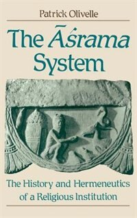 Book The Asrama System: The History and Hermeneutics of a Religious Institution by Patrick Olivelle