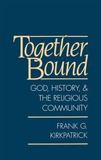 Book Together Bound: God, History, and the Religious Community by Frank G. Kirkpatrick