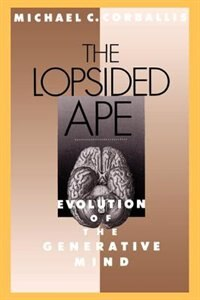 Book The Lopsided Ape: Evolution of the Generative Mind by Michael C. Corballis