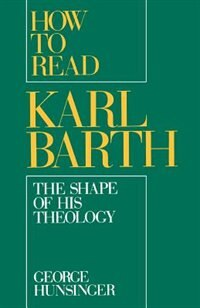 Book How to Read Karl Barth: The Shape of His Theology by George Hunsinger