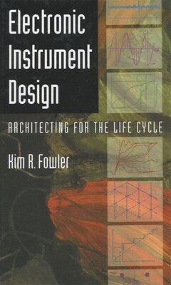 Book Electronic Instrument Design: Architecting for the Life Cycle by Kim R. Fowler