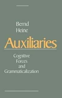 Book Auxiliaries: Cognitive Forces and Grammaticalization by Bernd Heine