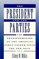 Book The President and the Parties: The Transformation of the American Party System Since the New Deal by Sidney M. Milkis