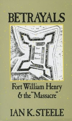 Book Betrayals: Fort William Henry and the Massacre by Ian K. Steele