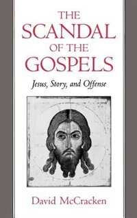Book The Scandal of the Gospels: Jesus, Story, and Offense by David McCracken