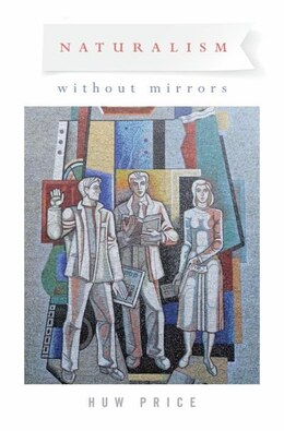 Book Naturalism Without Mirrors by Huw Price