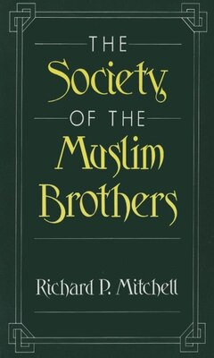 Book The Society of the Muslim Brothers by Richard P. Mitchell