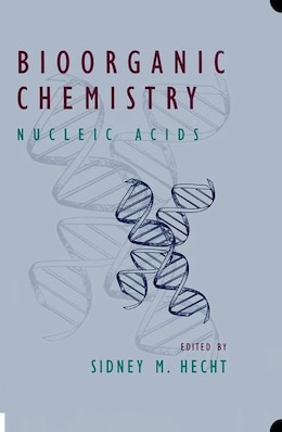 Book Bioorganic Chemistry: Nucleic Acids by Sidney M. Hecht