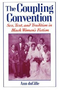 Book The Coupling Convention: Sex, Text, and Tradition in Black Womens Fiction by Ann DuCille