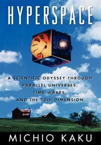 Book Hyperspace: A Scientific Odyssey through Parallel Universes, Time Warps, and the Tenth Dimension by Michio Kaku