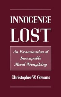 Book Innocence Lost: An Examination of Inescapable Moral Wrongdoing by Christopher W. Gowans