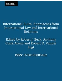Book International Rules: Approaches from International Law and International Relations by Robert J. Beck
