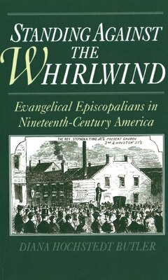 Book Standing Against the Whirlwind: Evangelical Episcopalians in Nineteenth-Century America by Diana Hochstedt Butler