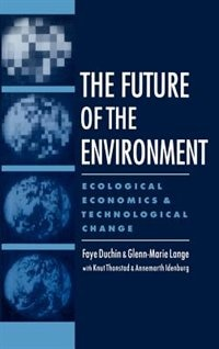Book The Future of the Environment: Ecological Economics and Technological Change by Faye Duchin
